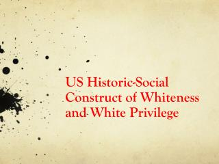 US Historic-Social Construct of Whiteness and White Privilege