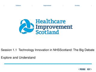 Session 1.1  Technology Innovation in NHSScotland: The Big Debate  Explore and Understand