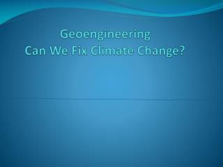 Geoengineering Can We Fix Climate Change?