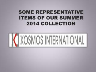 SOME  REPRESENTATIVE      ITEMS  OF  OUR SUMMER 2014 COLLECTION