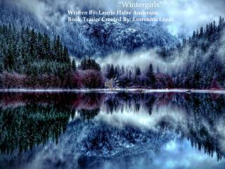 """Wintergirls""  Written By: Laurie Halse Anderson Book Trailer Created By: Lorrennis Leeds"