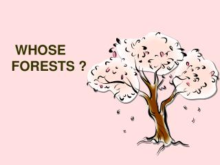 WHOSE FORESTS ?