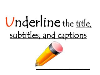 U nderline  the  title, subtitles, and captions
