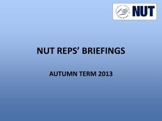 NUT REPS' BRIEFINGS