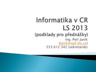 Informatika v CR LS 2013 (podklady pro přednášky)