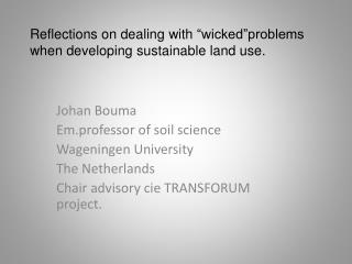 "Reflections  on  dealing with  "" wicked""problems when developing sustainable  land  use ."