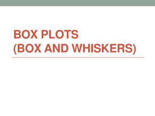 Box Plots (Box and Whiskers)