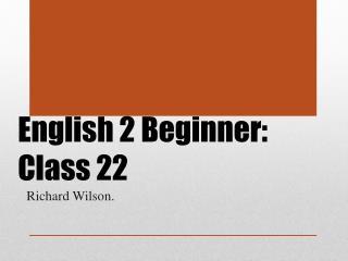 English  2 Beginner:  Class  22