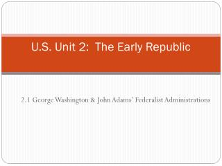 U.S. Unit 2:  The Early Republic