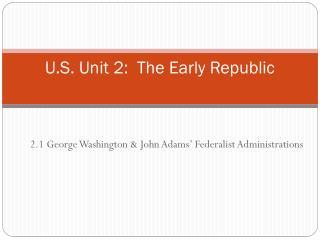 U.S. Unit 2:  The Early Republic