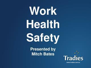 Work Health Safety Presented by Mitch Bates