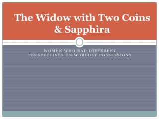 The Widow with Two Coins  & Sapphira