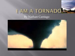 I am a tornado