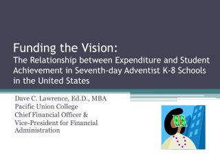 Dave C. Lawrence,  Ed.D ., MBA Pacific Union College Chief Financial Officer &
