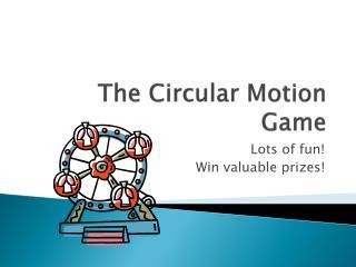 The Circular Motion Game