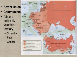 "Soviet Union C ommunism ""absorb politically valuable territory"" Spreading F ear C ontrol"
