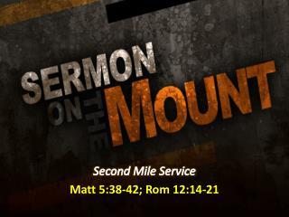 Second Mile Service Matt 5:38-42; Rom 12:14-21