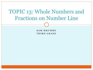 TOPIC 13: Whole Numbers and Fractions on Number Line