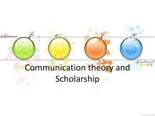 Communication theory and  S cholarship