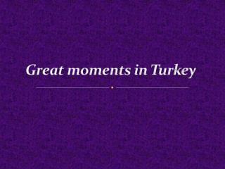 Great moments in Turkey