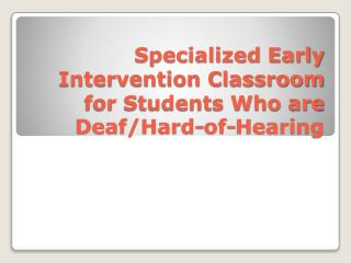 Specialized Early Intervention Classroom for Students Who are Deaf/Hard-of-Hearing