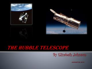 The Hubble  Telescope By  Elizabeth  Johnson January 20, 2010