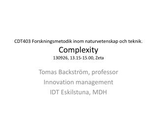 CDT403  Forskningsmetodik inom naturvetenskap och teknik. Complexity 130926,  13.15-15.00, Zeta