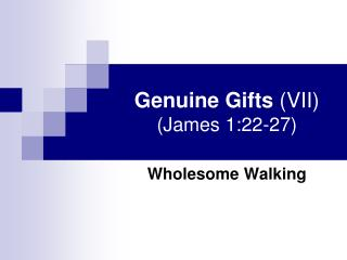 Genuine Gifts  (VII) (James 1:22-27)
