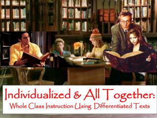 Individualized & All Together:  Whole  Class Instruction Using  Differentiated  Texts