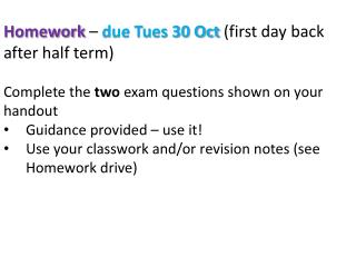 Homework  –  due Tues 30 Oct  (first day back after half term)