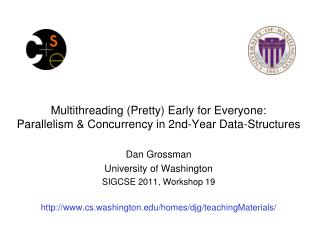 Dan Grossman University of Washington SIGCSE 2011, Workshop 19