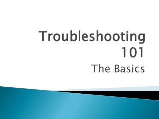 Troubleshooting 101