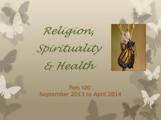 Religion ,  Spirituality  & Health