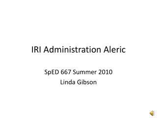 IRI Administration  Aleric