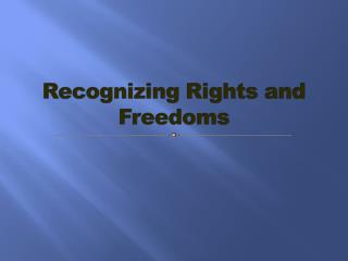 Outline:  What are rights and freedoms ? History of Rights and Freedoms