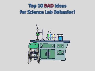 Top 10  BAD  Ideas for Science Lab Behavior!