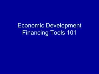 Economic Development Financing Tools 101