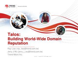 Talos : Building World-Wide Domain Reputation