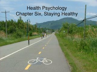 Health Psychology Chapter Six, Staying Healthy