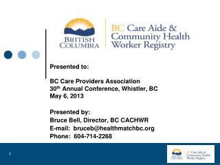 Presented to:  BC Care Providers Association 30 th  Annual Conference, Whistler, BC May 6, 2013