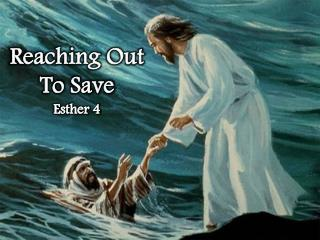 Reaching Out To Save Esther 4