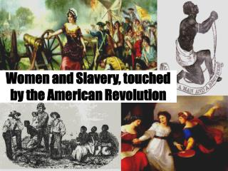 Women and Slavery, touched by the American Revolution
