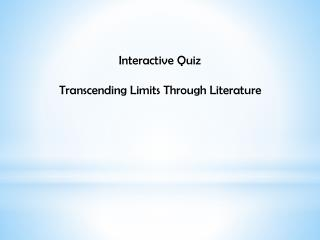 Interactive Quiz  Transcending Limits Through Literature