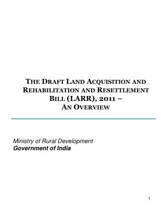 The Draft Land Acquisition and Rehabilitation and Resettlement Bill LARR, 2011   An Overview