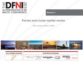 Ferries and cruise market review Bill Lumley, Editor,  DFNI