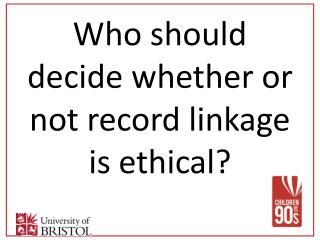 Who should decide whether or not record linkage is ethical?
