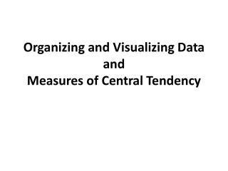 Organizing and Visualizing  Data and Measures  of  Central Tendency