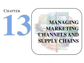 MANAGING MARKETING CHANNELS AND SUPPLY CHAINS
