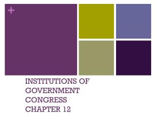INSTITUTIONS OF GOVERNMENT  CONGRESS CHAPTER 12