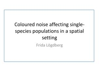 Coloured noise affecting single-species  populations in a spatial setting